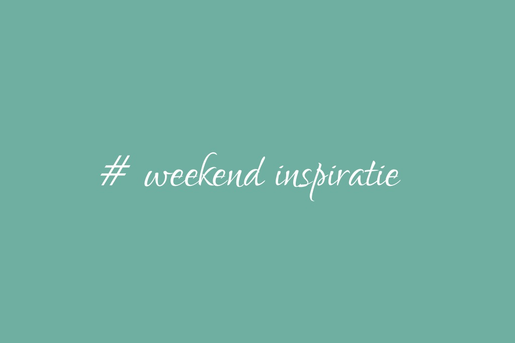 weekend inspiratie